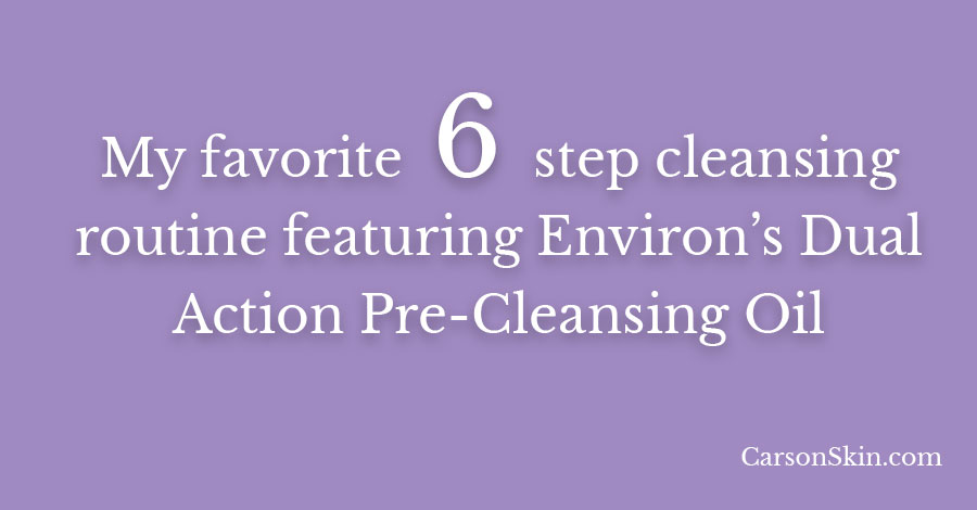 My favorite 6 step cleansing routine featuring Environ's Dual Action Pre-Cleansing Oil