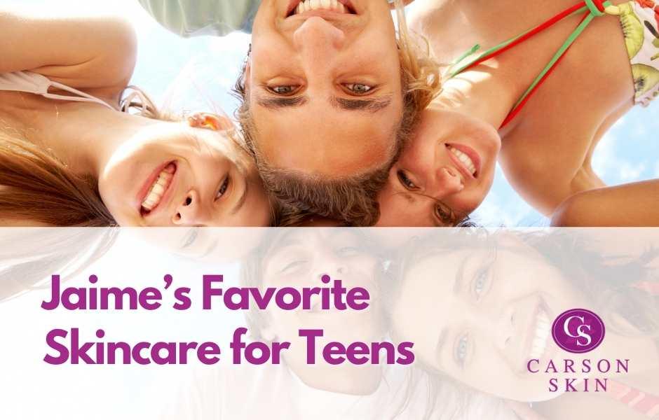 Jaime's Favorite Skincare for Teens